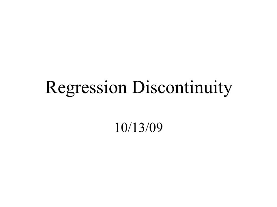 Regression Discontinuity 10/13/09