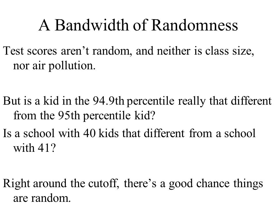 A Bandwidth of Randomness Test scores aren't random, and neither is class size, nor air pollution.