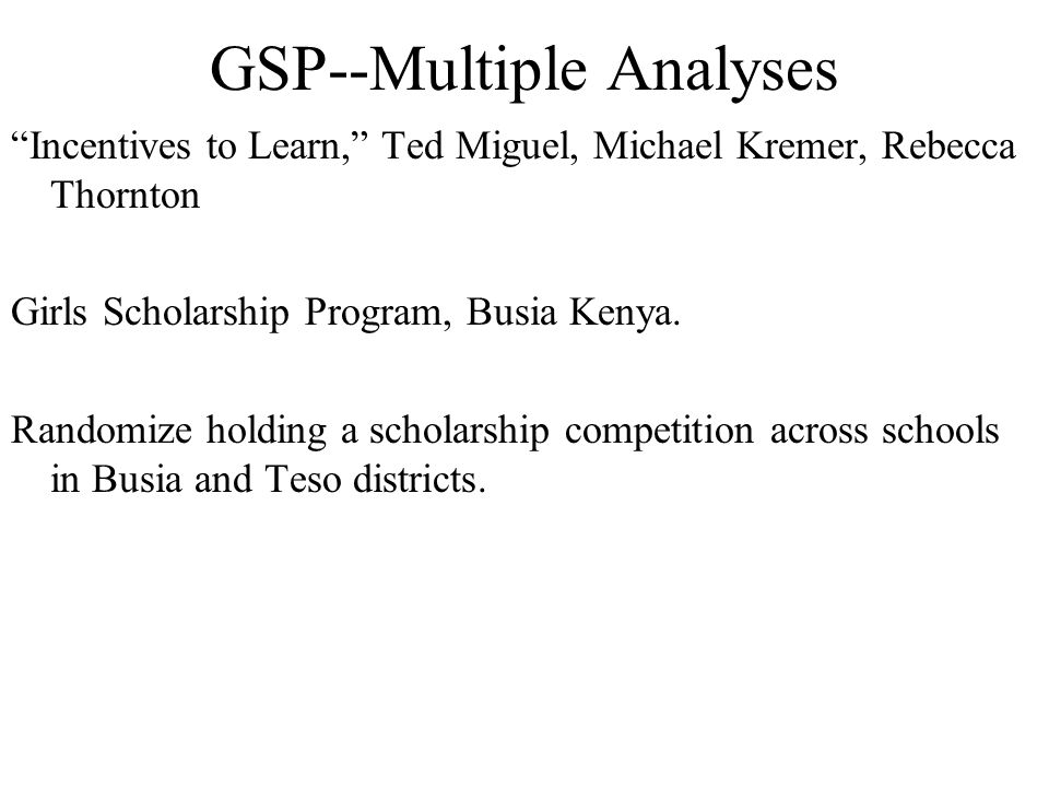 GSP--Multiple Analyses Incentives to Learn, Ted Miguel, Michael Kremer, Rebecca Thornton Girls Scholarship Program, Busia Kenya.