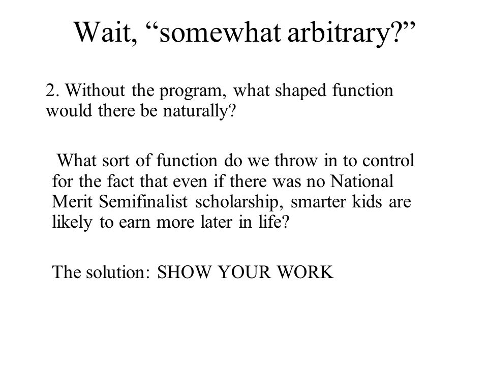 Wait, somewhat arbitrary 2. Without the program, what shaped function would there be naturally.