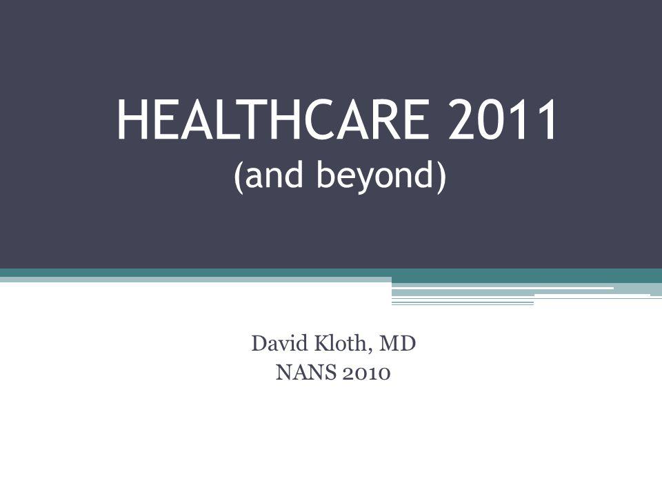 HEALTHCARE 2011 (and beyond) David Kloth, MD NANS 2010