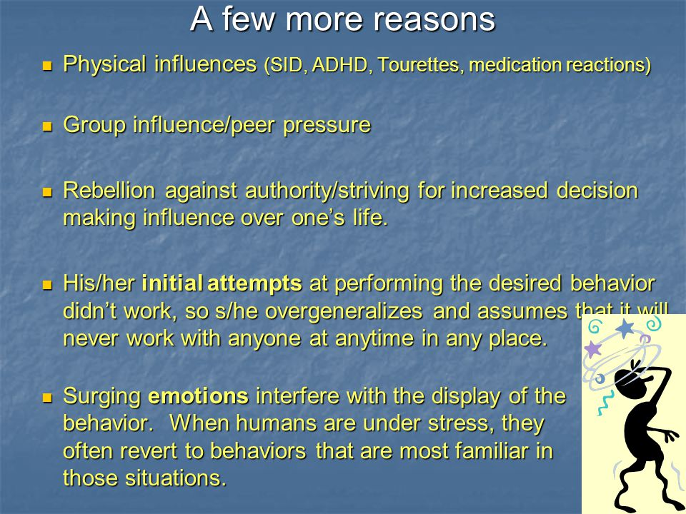 11 A few more reasons Physical influences (SID, ADHD, Tourettes, medication reactions) Physical influences (SID, ADHD, Tourettes, medication reactions