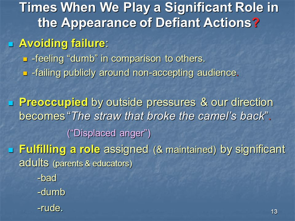 """13 Times When We Play a Significant Role in the Appearance of Defiant Actions? Avoiding failure: Avoiding failure: -feeling """"dumb"""" in comparison to ot"""