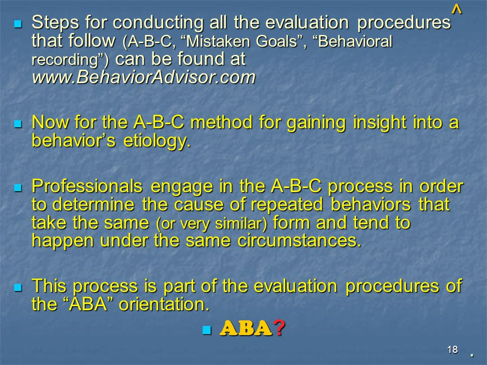 """18 ^ Steps for conducting all the evaluation procedures that follow (A-B-C, """"Mistaken Goals"""", """"Behavioral recording"""") can be found at www.BehaviorAdvi"""