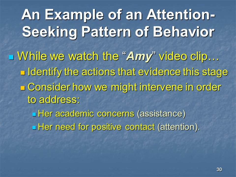 """30 An Example of an Attention- Seeking Pattern of Behavior While we watch the """"Amy"""" video clip… While we watch the """"Amy"""" video clip… Identify the acti"""