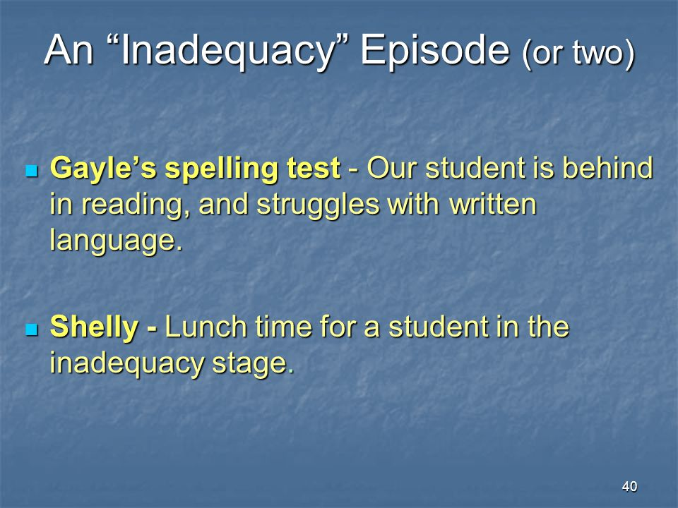 """40 An """"Inadequacy"""" Episode (or two) Gayle's spelling test - Our student is behind in reading, and struggles with written language. Gayle's spelling te"""
