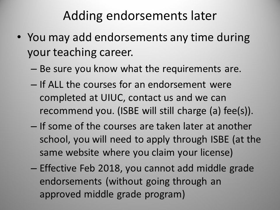 Adding endorsements later You may add endorsements any time during your teaching career.