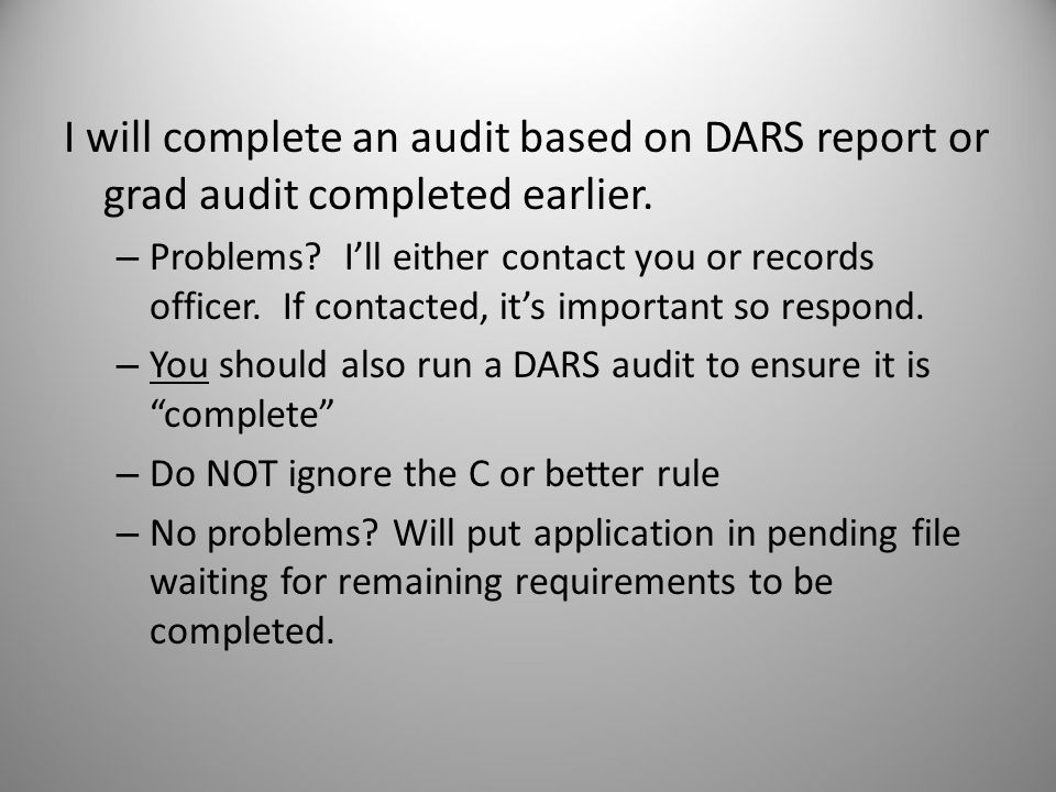 I will complete an audit based on DARS report or grad audit completed earlier.