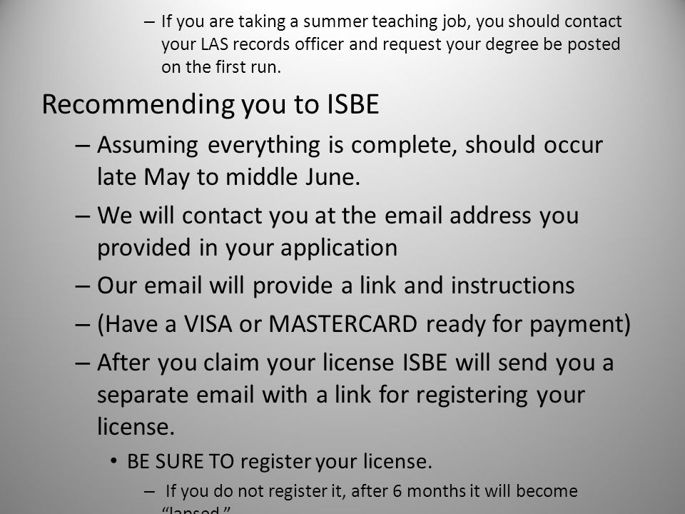 – If you are taking a summer teaching job, you should contact your LAS records officer and request your degree be posted on the first run.