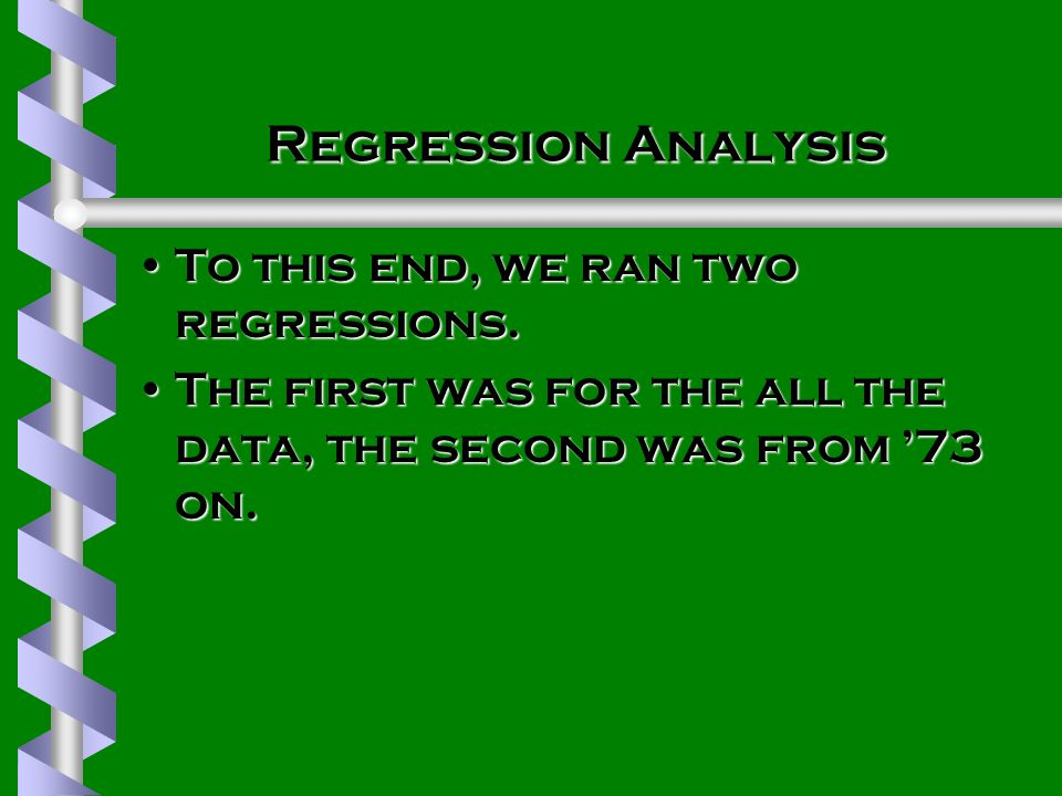 Regression Analysis To this end, we ran two regressions.To this end, we ran two regressions.