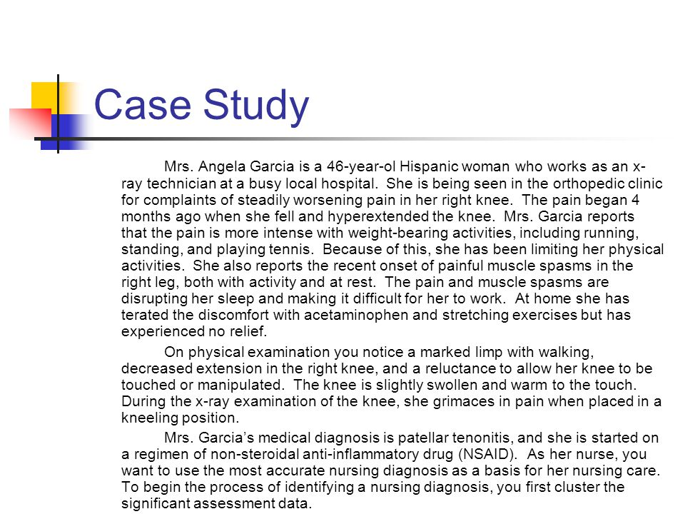 Case Study Mrs. Angela Garcia is a 46-year-ol Hispanic woman who works as an x- ray technician at a busy local hospital. She is being seen in the orth