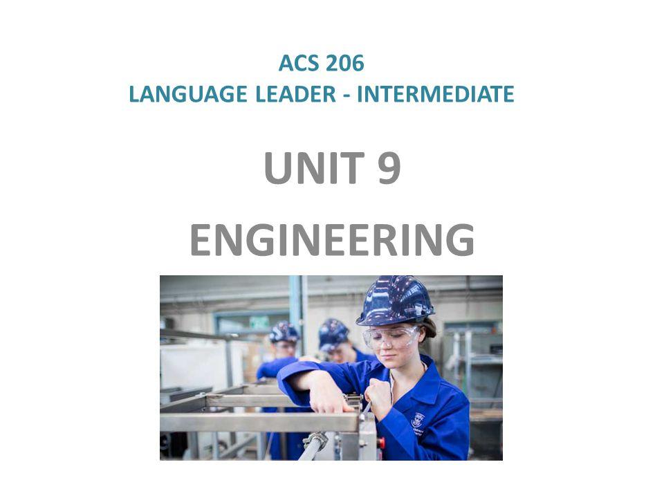 UNIT 9 ENGINEERING ACS 206 LANGUAGE LEADER - INTERMEDIATE