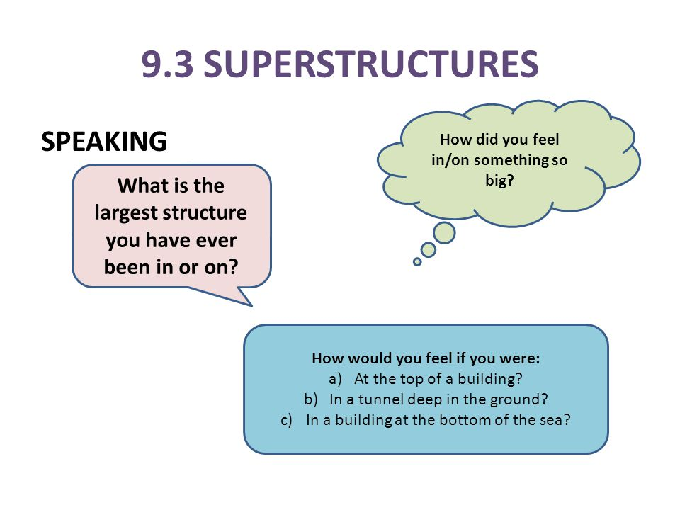 9.3 SUPERSTRUCTURES SPEAKING What is the largest structure you have ever been in or on.