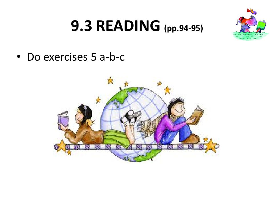 9.3 READING (pp.94-95) Do exercises 5 a-b-c