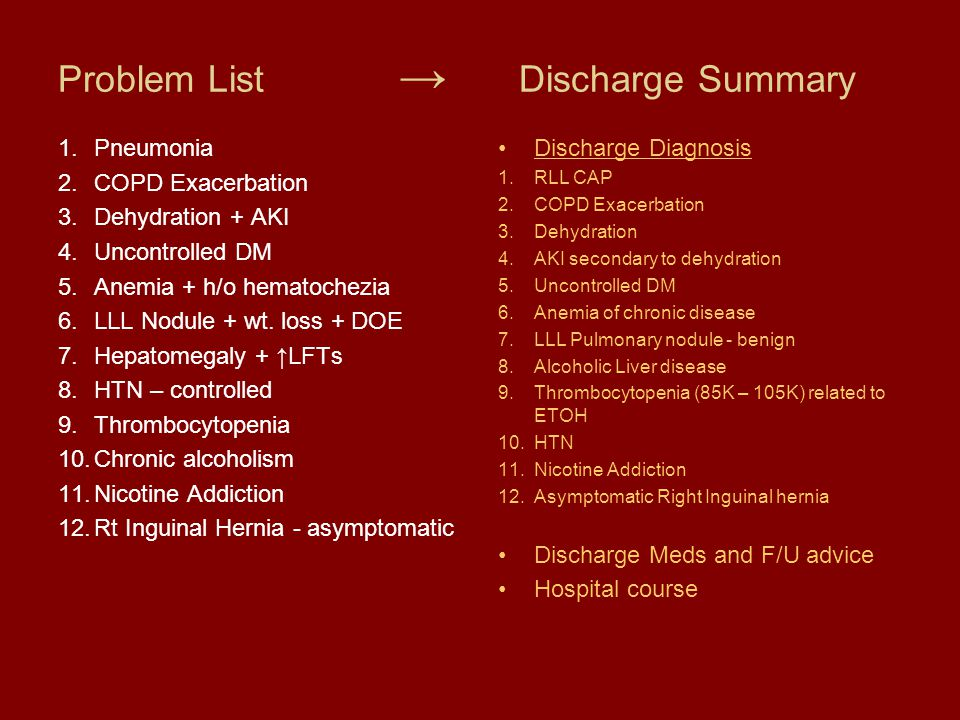 Problem List → Discharge Summary 1.Pneumonia 2.COPD Exacerbation 3.Dehydration + AKI 4.Uncontrolled DM 5.Anemia + h/o hematochezia 6.LLL Nodule + wt.