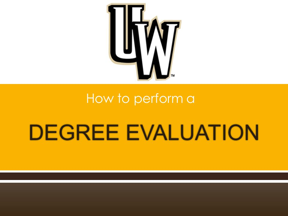  Go to uwyo.edu  Select WyoWeb  Log in to WyoWeb  Select the Student Resources tab  Select Degree Evaluation under Registration Tools  Select the semester you are currently enrolled in  Select Detail Requirements  Select Submit  View your remaining requirements For more instructions including photos, continue to the next slide.