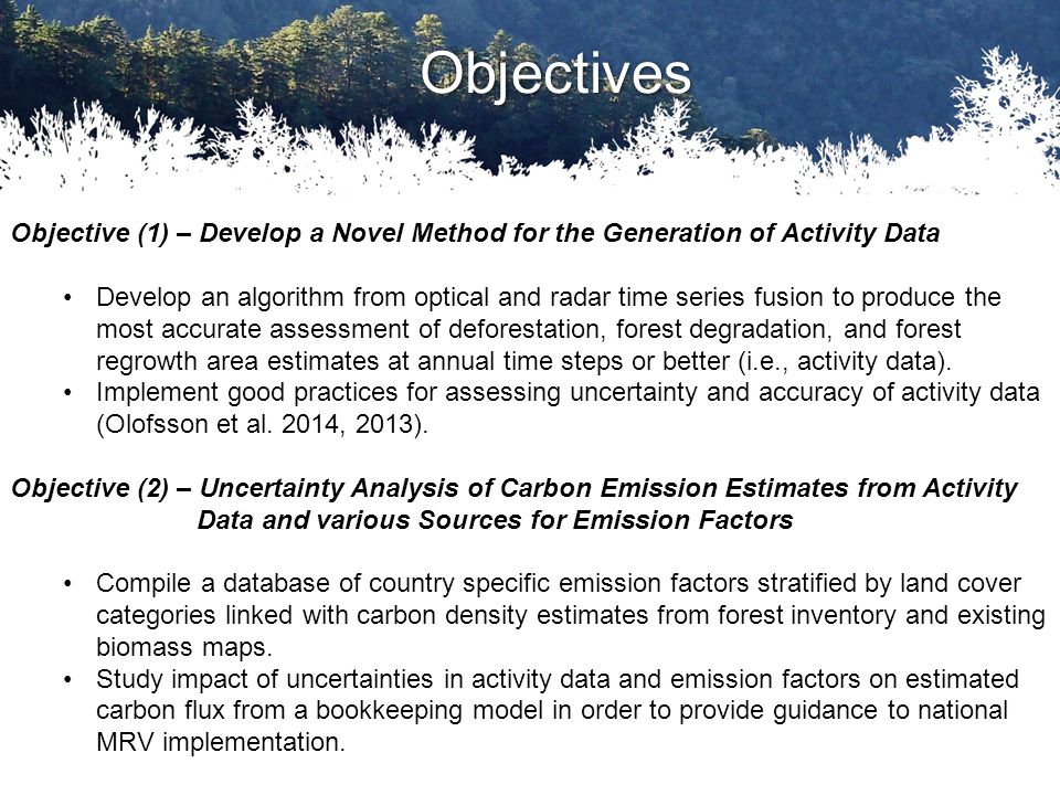 Objective (1) – Develop a Novel Method for the Generation of Activity Data Develop an algorithm from optical and radar time series fusion to produce the most accurate assessment of deforestation, forest degradation, and forest regrowth area estimates at annual time steps or better (i.e., activity data).