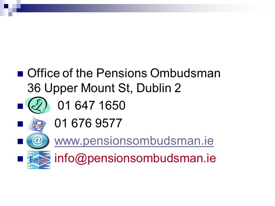 Office of the Pensions Ombudsman 36 Upper Mount St, Dublin 2 01 647 1650 01 676 9577 www.pensionsombudsman.ie info@pensionsombudsman.ie