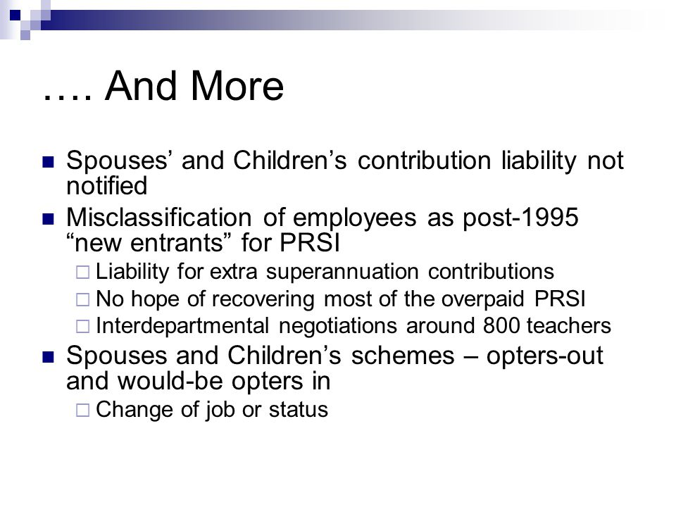 """…. And More Spouses' and Children's contribution liability not notified Misclassification of employees as post-1995 """"new entrants"""" for PRSI  Liabilit"""