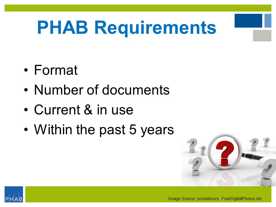 PHAB Requirements Format Number of documents Current & in use Within the past 5 years Image Source: jscreationzs, FreeDigitalPhotos.net