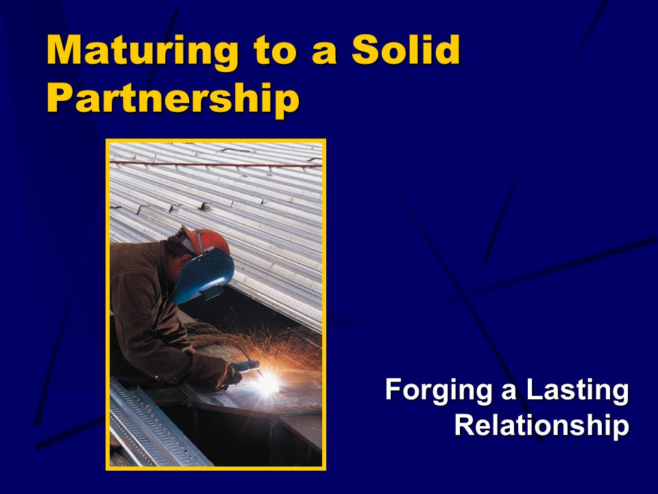 Maturing to a Solid Partnership Forging a Lasting Relationship