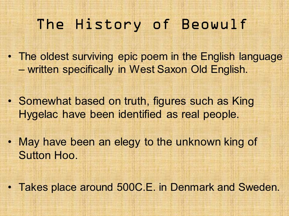 The History of Beowulf The oldest surviving epic poem in the English language – written specifically in West Saxon Old English. Somewhat based on trut