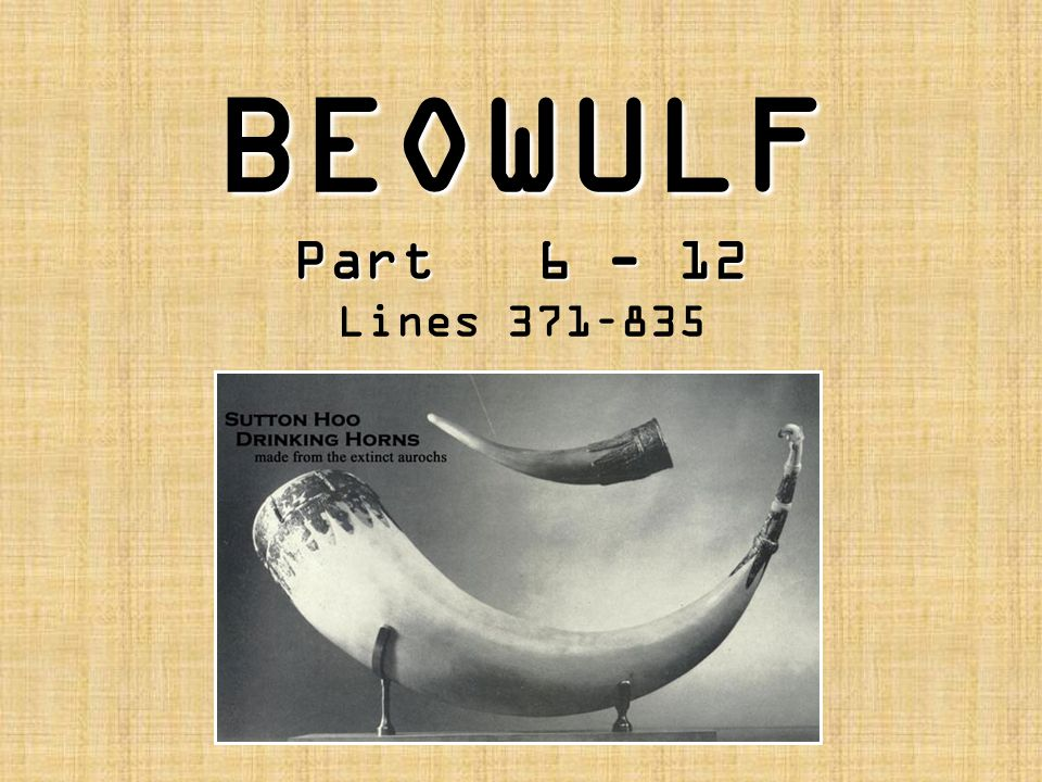 BEOWULF Part 6 - 12 BEOWULF Part 6 - 12 Lines 371–835
