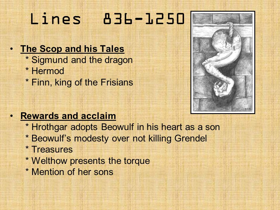 Lines 836-1250 The Scop and his Tales * Sigmund and the dragon * Hermod * Finn, king of the Frisians Rewards and acclaim * Hrothgar adopts Beowulf in