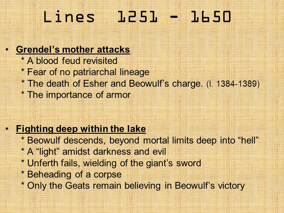 Lines 1251 - 1650 Grendel's mother attacks * A blood feud revisited * Fear of no patriarchal lineage * The death of Esher and Beowulf's charge. (l. 13