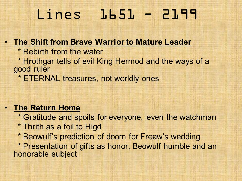 Lines 1651 - 2199 The Shift from Brave Warrior to Mature Leader * Rebirth from the water * Hrothgar tells of evil King Hermod and the ways of a good r