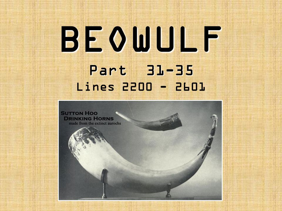 BEOWULF Part 31-35 BEOWULF Part 31-35 Lines 2200 - 2601