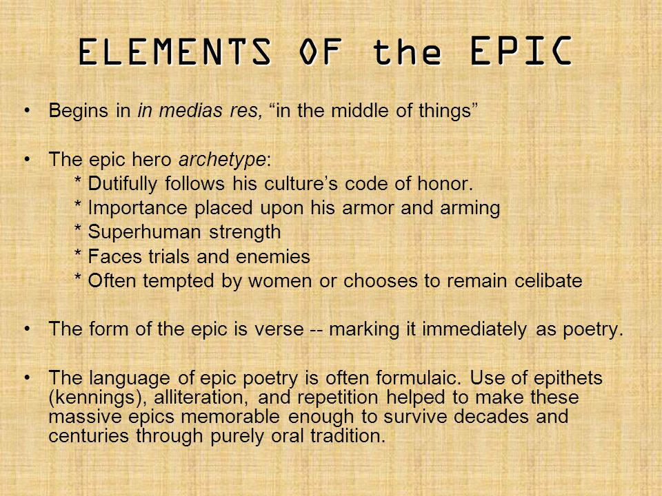 """Begins in in medias res, """"in the middle of things"""" The epic hero archetype: * Dutifully follows his culture's code of honor. * Importance placed upon"""
