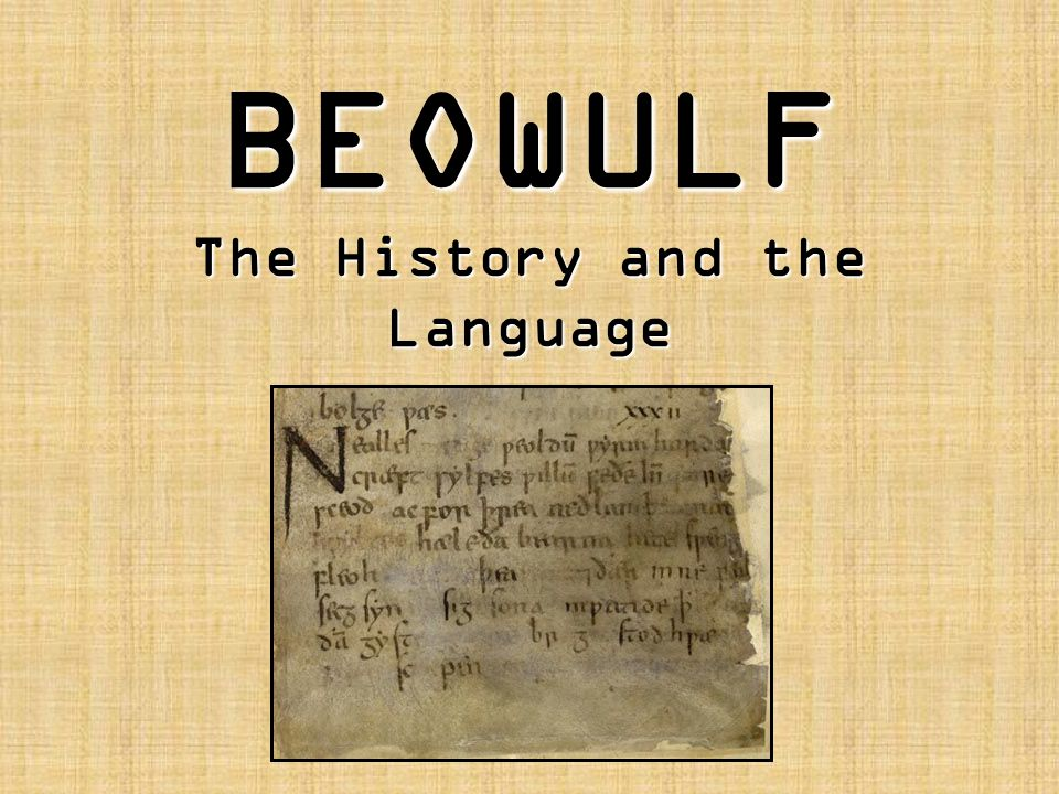 The History of Beowulf The oldest surviving epic poem in the English language – written specifically in West Saxon Old English.