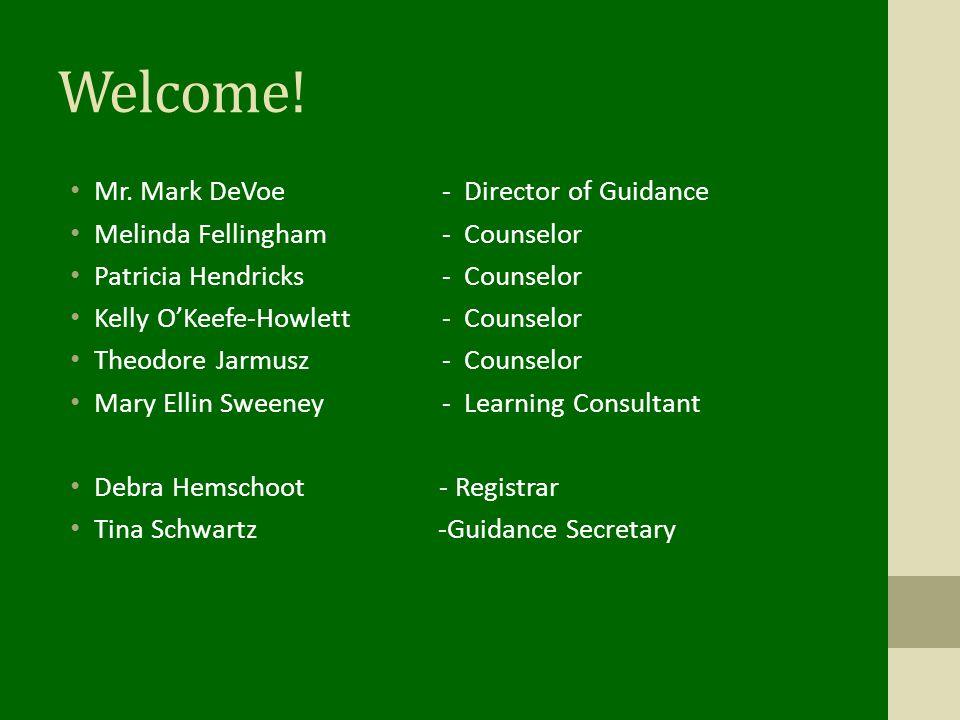 Welcome! Mr. Mark DeVoe- Director of Guidance Melinda Fellingham- Counselor Patricia Hendricks- Counselor Kelly O'Keefe-Howlett- Counselor Theodore Ja