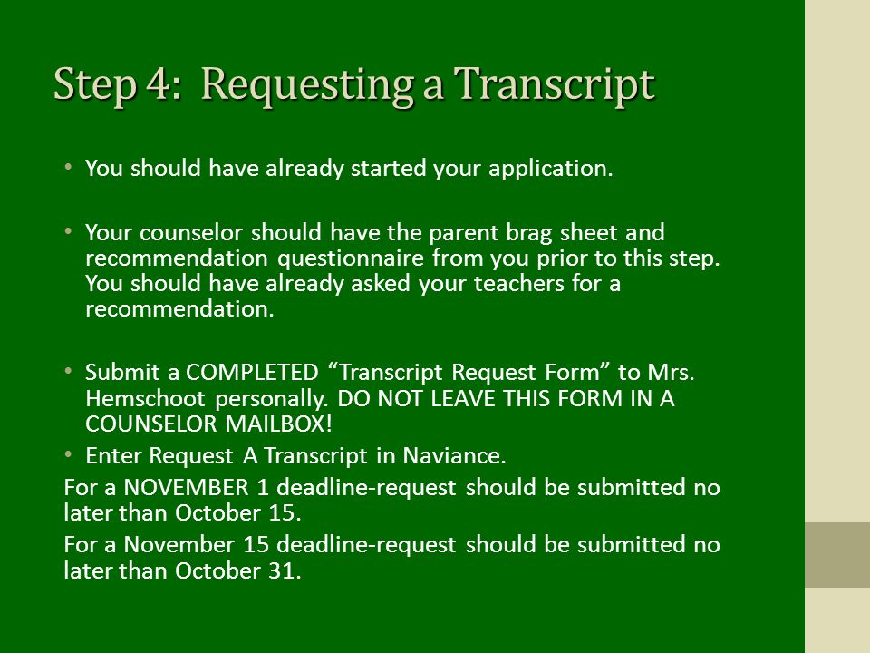Step 4: Requesting a Transcript You should have already started your application. Your counselor should have the parent brag sheet and recommendation