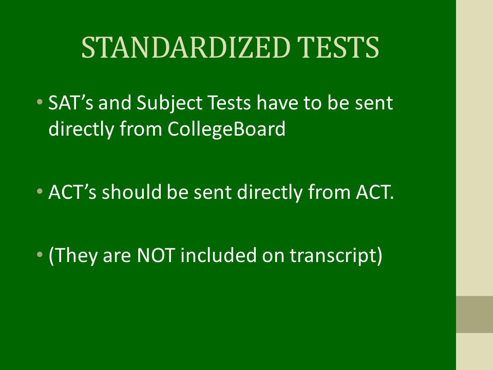 STANDARDIZED TESTS SAT's and Subject Tests have to be sent directly from CollegeBoard ACT's should be sent directly from ACT.
