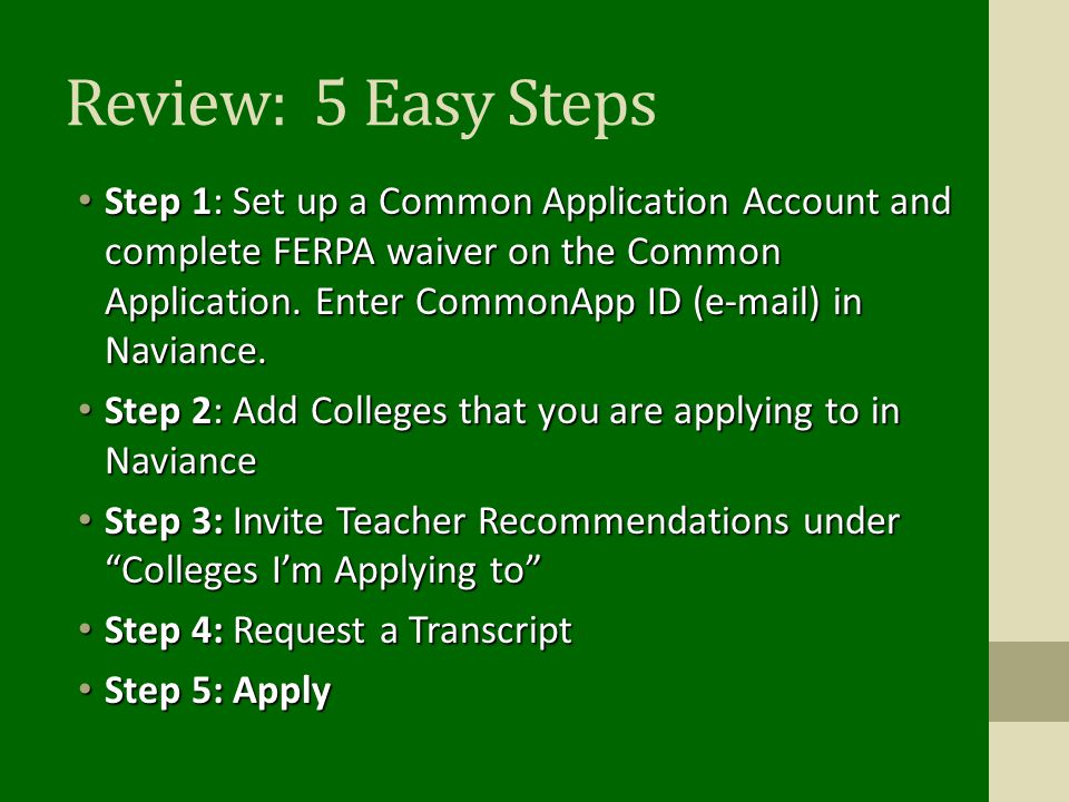 Review: 5 Easy Steps Step 1: Set up a Common Application Account and complete FERPA waiver on the Common Application. Enter CommonApp ID (e-mail) in N