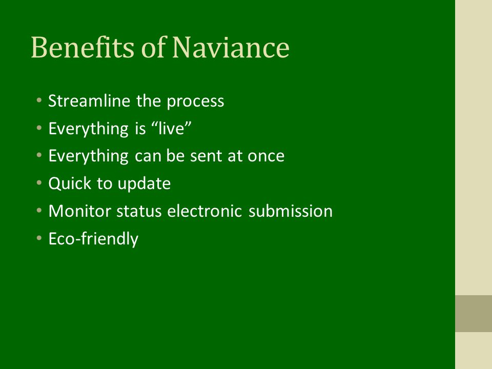 Benefits of Naviance Streamline the process Everything is live Everything can be sent at once Quick to update Monitor status electronic submission Eco-friendly