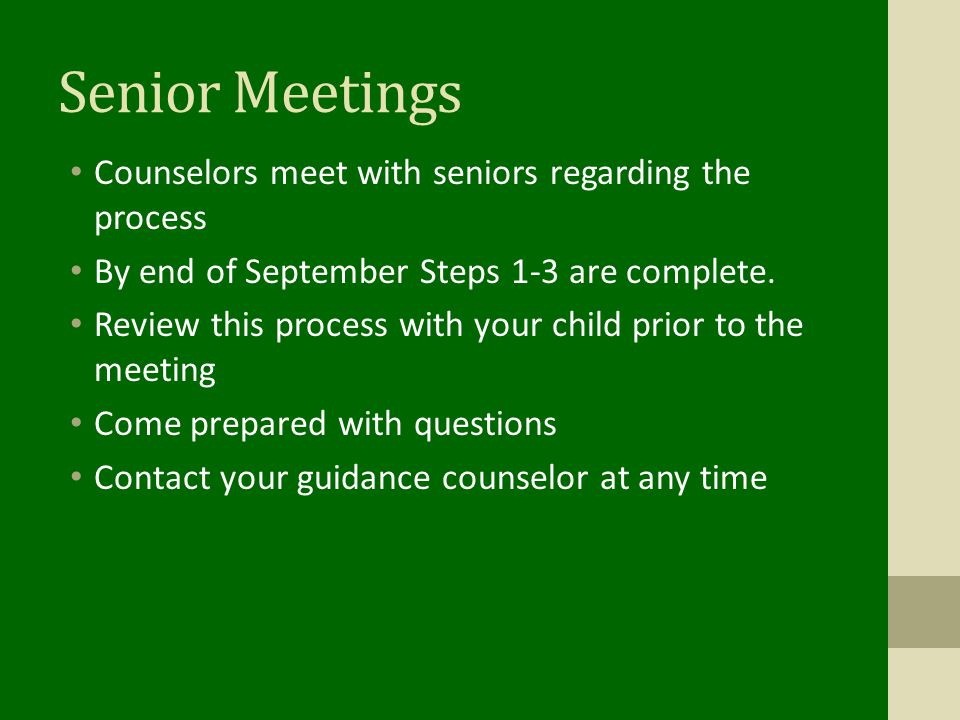 Senior Meetings Counselors meet with seniors regarding the process By end of September Steps 1-3 are complete. Review this process with your child pri
