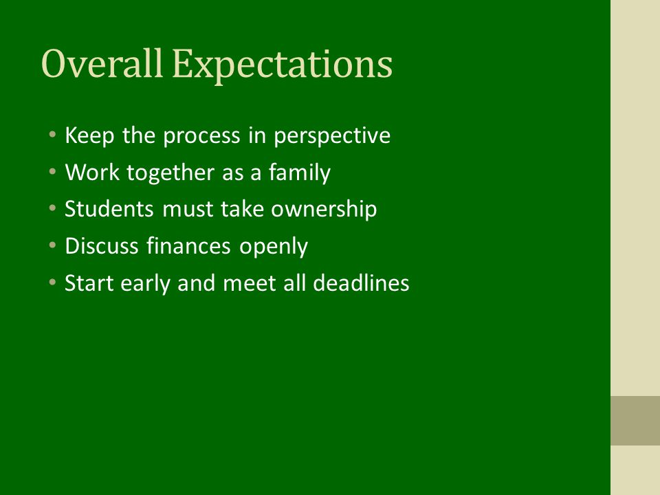 Overall Expectations Keep the process in perspective Work together as a family Students must take ownership Discuss finances openly Start early and meet all deadlines