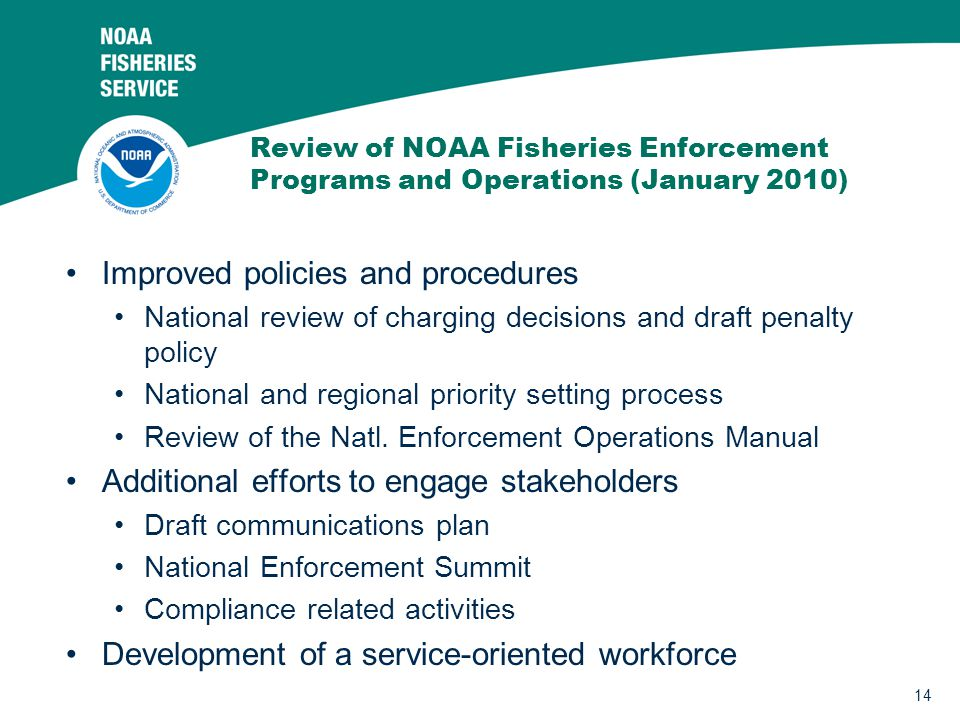 14 Review of NOAA Fisheries Enforcement Programs and Operations (January 2010) Improved policies and procedures National review of charging decisions and draft penalty policy National and regional priority setting process Review of the Natl.