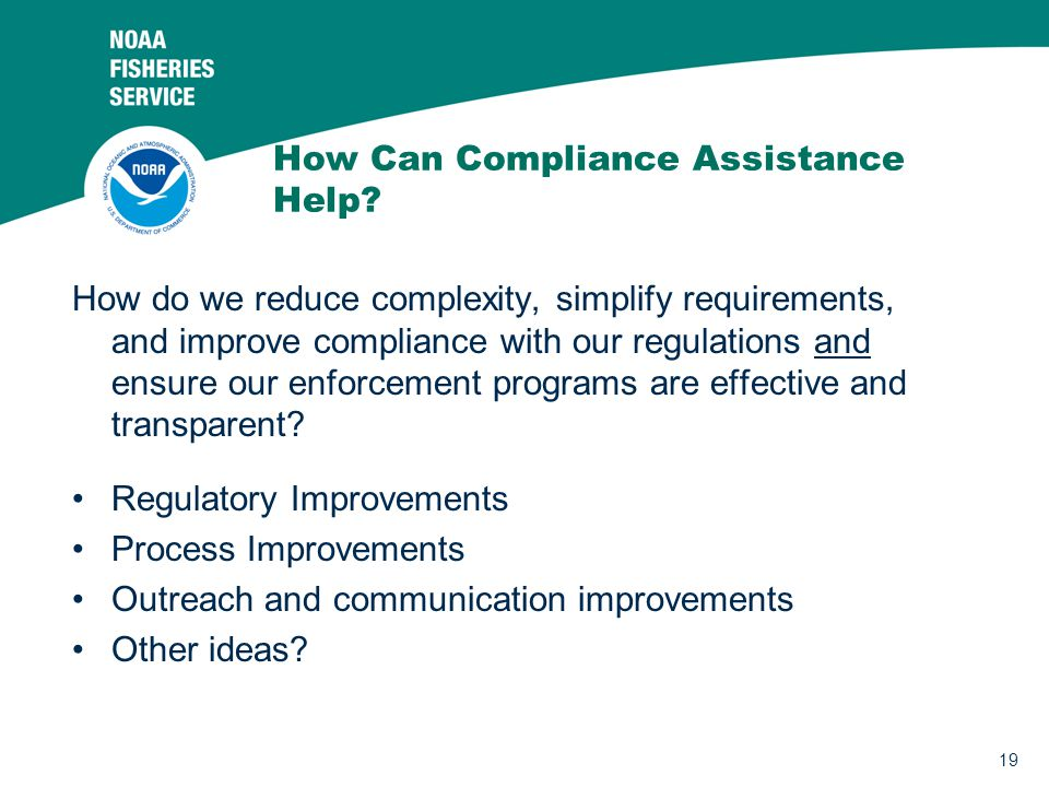 19 How Can Compliance Assistance Help? How do we reduce complexity, simplify requirements, and improve compliance with our regulations and ensure our