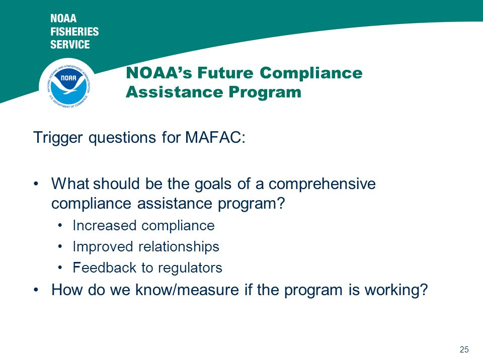 25 NOAA's Future Compliance Assistance Program Trigger questions for MAFAC: What should be the goals of a comprehensive compliance assistance program?