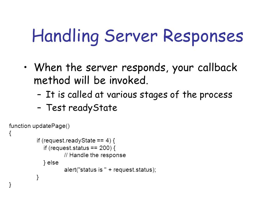 Handling Server Responses When the server responds, your callback method will be invoked.