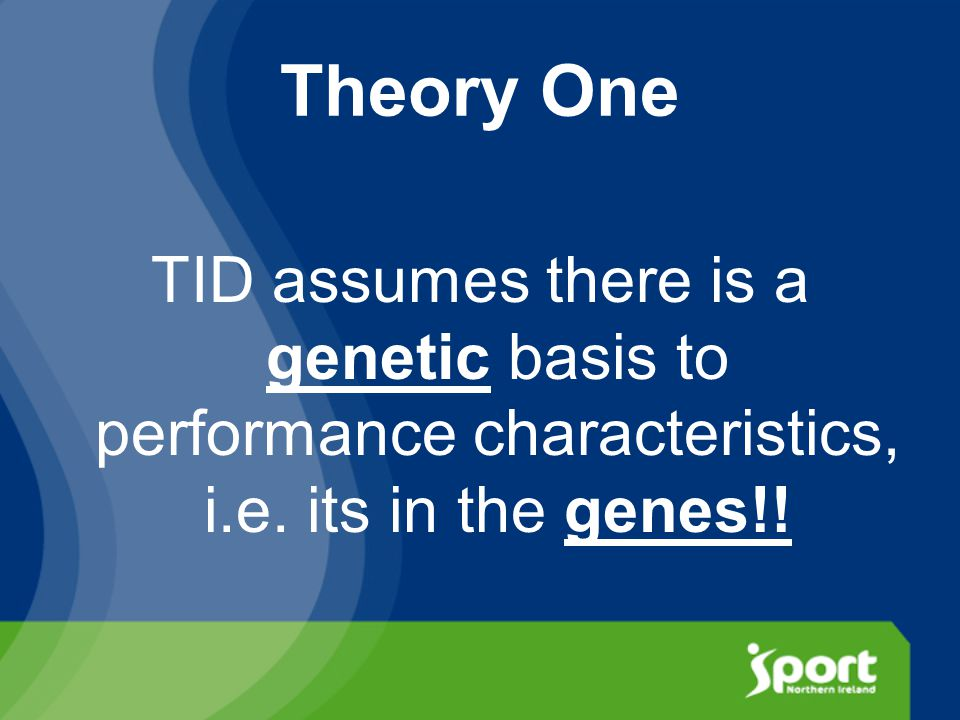 Theory One TID assumes there is a genetic basis to performance characteristics, i.e.
