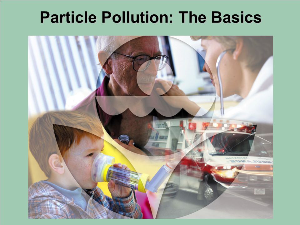 PM 2.5 (2.5 µm) PM 10 ( 10µm ) An average grain of table salt is 100 micrometers across (100 µm) What is particle pollution.