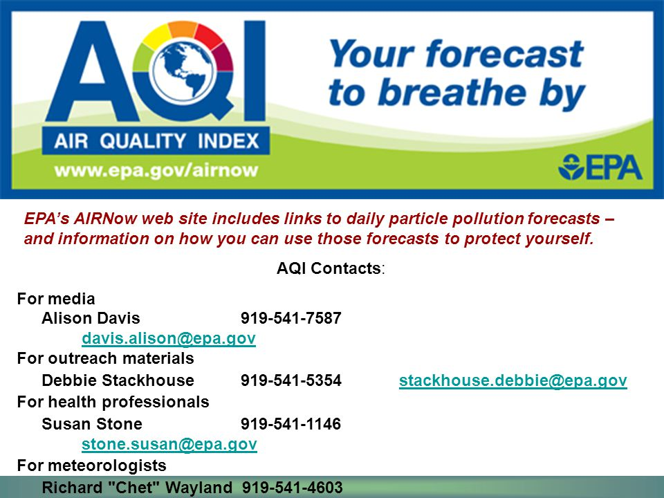EPA's AIRNow web site includes links to daily particle pollution forecasts – and information on how you can use those forecasts to protect yourself. A