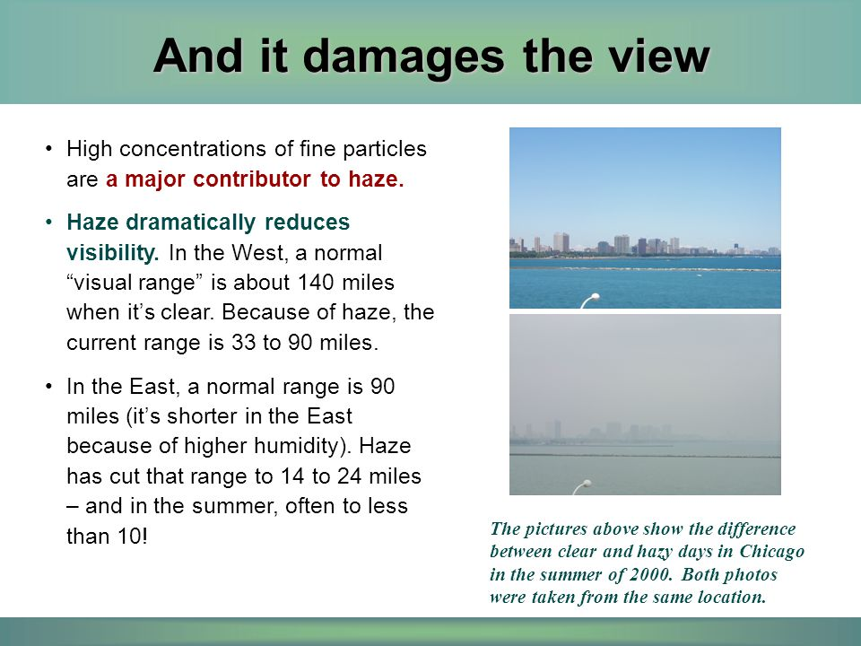 And it damages the view High concentrations of fine particles are a major contributor to haze. Haze dramatically reduces visibility. In the West, a no
