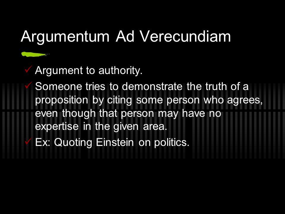 Argumentum Ad Verecundiam Argument to authority.