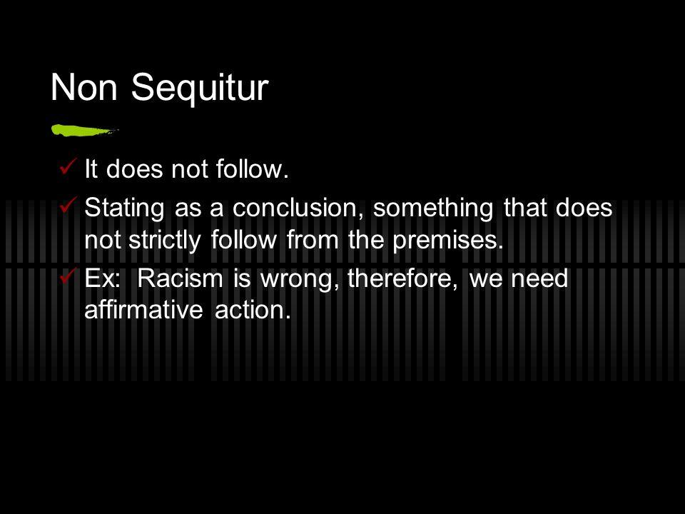 Non Sequitur It does not follow.